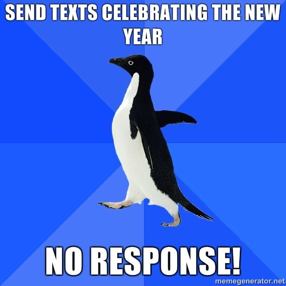 2011 penguin. Alternate Caption: Receive no New Year's Texts: Bitch about it on FJ<br /> HAPPY NEW YEAR!. SEND TEXTS m NEW YEAR. send texts celebrating new years message failed for all messages and phone crashes