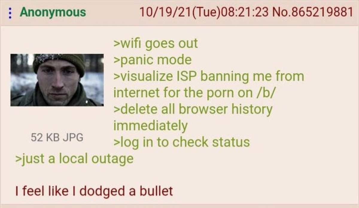 Anon loses Internet. .. If the porn you're looking at makes you live in fear, you need to reevaluate your life.