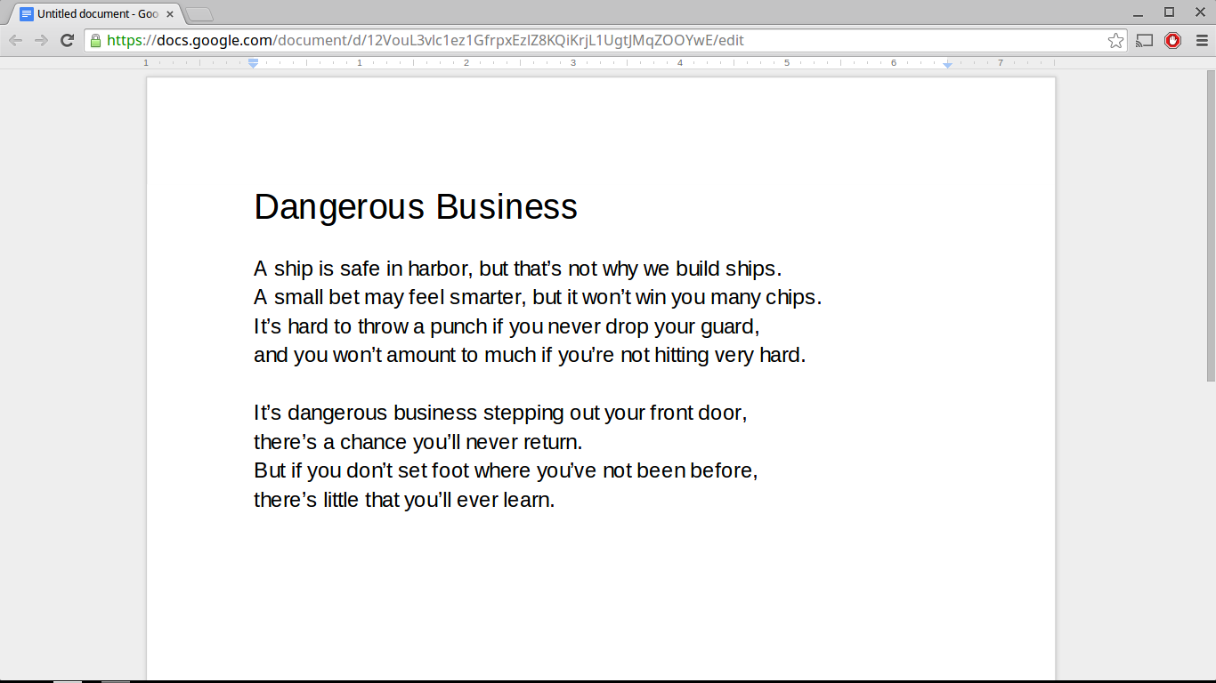 """another poem """"Dangerous business"""". let me know what you fools think.. Dangerous Business A ship is safe in harbor, but that' s net why we mild ships. A small be"""