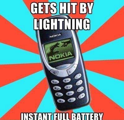 Are nokia jokes still funny?. . alitle 'tait. These things always have full battery, dead battery is not in this phones vocabulary.