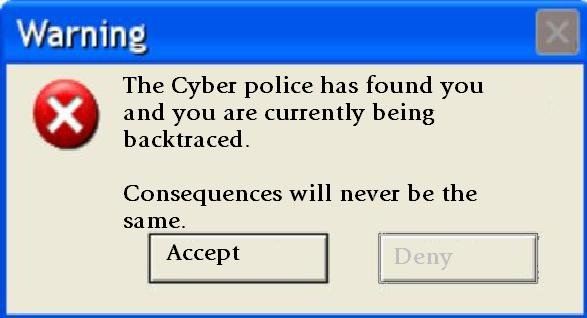 """Backtraced. : ). Warning The Cyber police has found you tli) and you are currently being b accura ced """" Consequences will never be the same.. the image quality of this one is better than all the others I've seen on here in the last few weeks/days... but.... getting old...."""