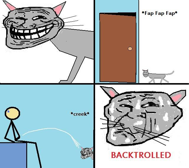 Backtrolled cat. Enirely original. If this does well, I will make more. Enjoy!. BACKTROLLED. Well... That was the best original content I've actually ever seen...