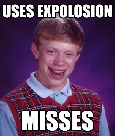 Bad Luck Brian. It's super-effective!.. EXPOLOSION?