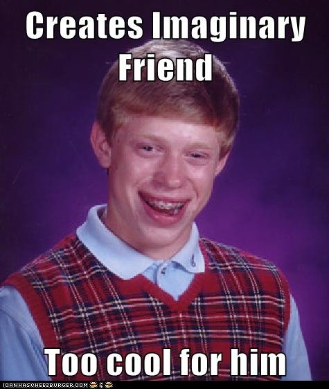 Bad Luck Brian. Made it myself. for you FJ. Eire. <-------