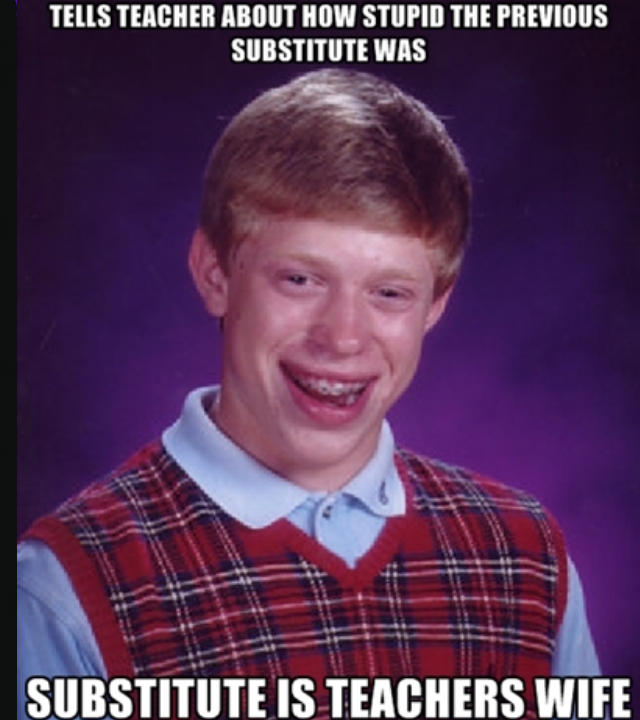 Bad Luck Brian. OC, almost happened to me the other day, but instead happened to my friend.. nus ' ll' Mollit m Slights' m' WIS mourns win. This happened to my entire class in Grade 5. I had this amazing teacher named Mr. Levac. Every month he would split us into the Houses from Harry Potter and at