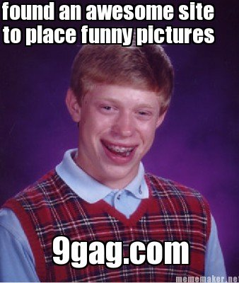 bad luck brian. probably not frontpage worthy but still bringing in the lulz if i can psssst.... check the tags. round an awesome we In lime runny trt
