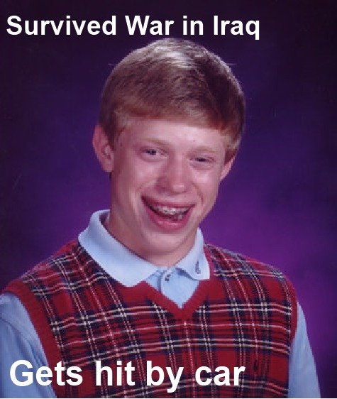 """Bad Luck Brian. . Survived War in Iraq tidies 'teii""""' car _;. <--- More like this."""