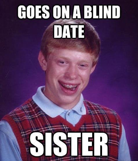 Bad luck Brian. .