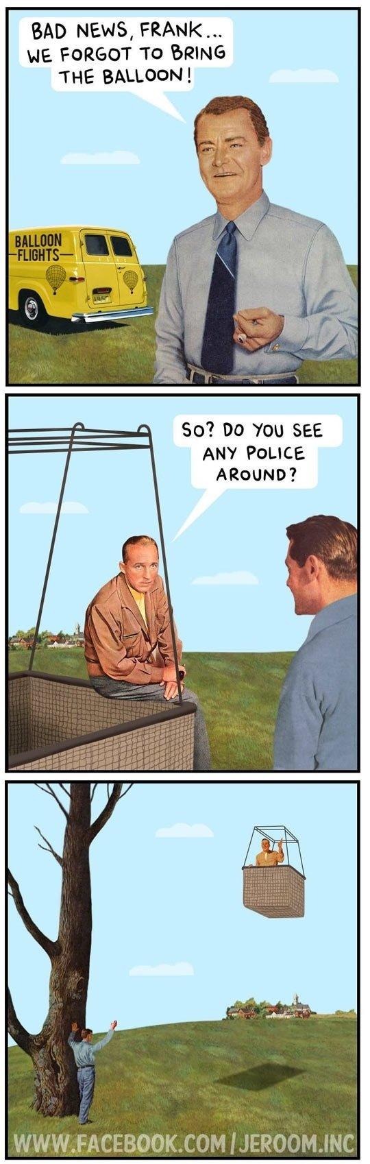 bad news, frank... . BAD NEWS, FRANK... NE FORGOT To URINE THE BALLOON! so? no You SEE ANY POLICE AROUND? rael ) ii Ili Ill tiill .lall, .
