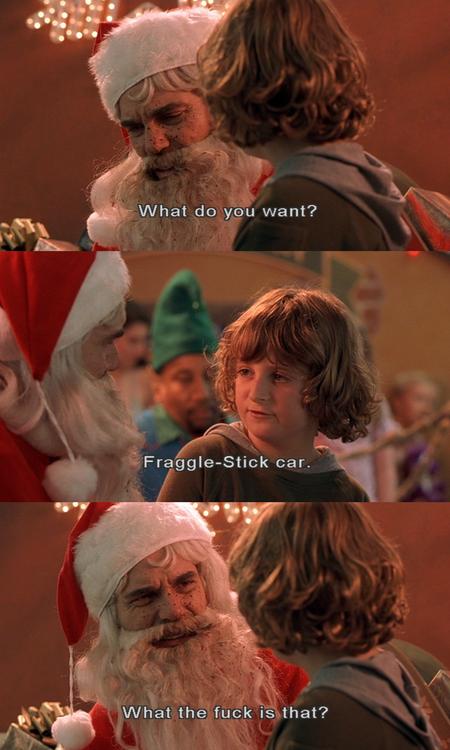 Bad Santa. . thids'. Such a great film