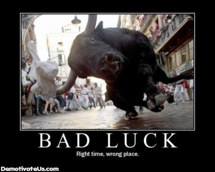 Bad Luck. That poor photographer.... BAD LUCK wromg place