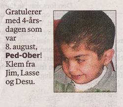 bad name. found in some norwegian newspaper. what it says: congratulations with your 4th birthday at august the 8th, Ped-Ober! hugs.. Fantastisk!