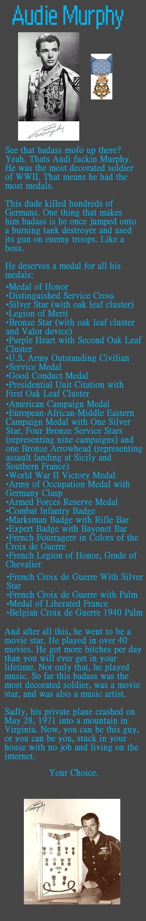 Badass of the Day 2. credit to chachaman for the idea... Some small add ons to your info he palyed himself in movies, there is a military award named after him, he got awards from the army, navy, marines, and airforce
