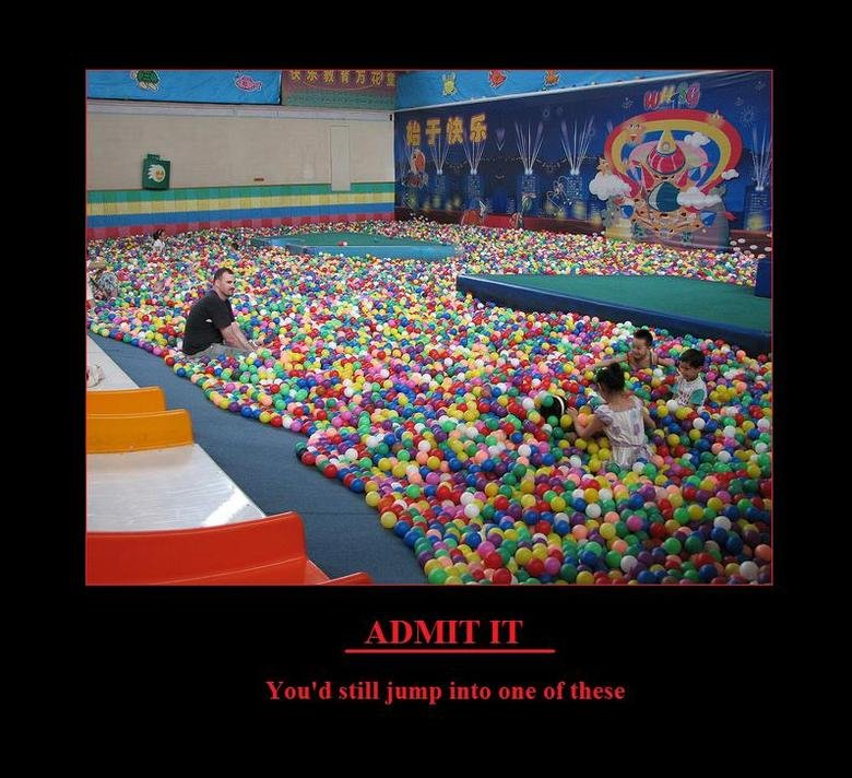 Ball Pits. I know i still would and will if i can.