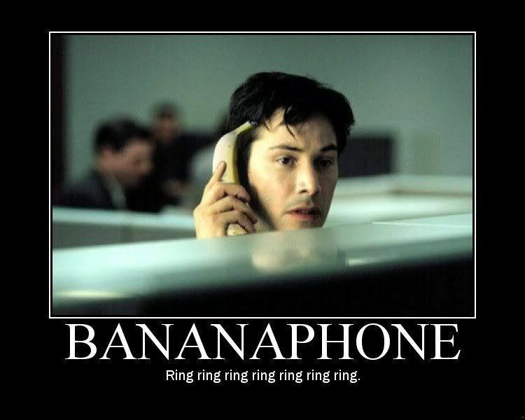 BananaPhone. Not sure if this is a repost, but I still thought it was funny.. BANANAPHONE Ring ring ring ring ring ring ring.. roll 100
