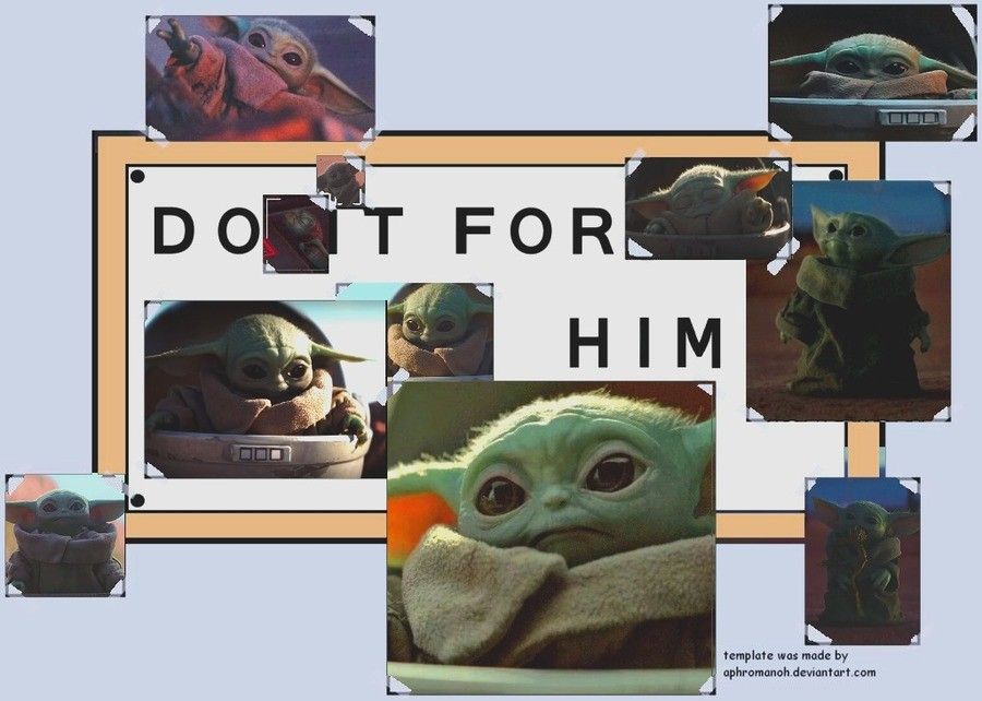 be kind to others for baby yoda. .. Dot for him. Sure. You got it. .