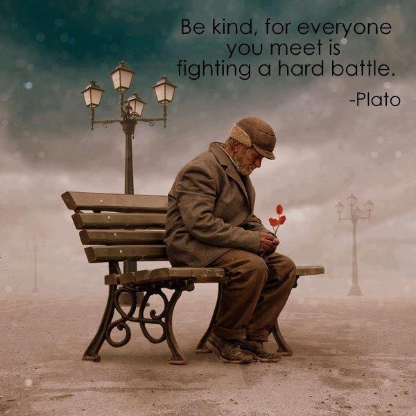Be kind.. .. The quote isn't from Plato, but rather from Ian Maclaren.