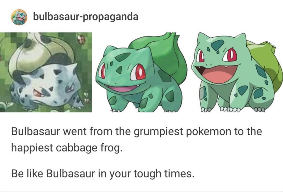 Be like Bulbasaur. .. Bulbasaur is best Gen1 starter. Ain't even mad. Fight me.
