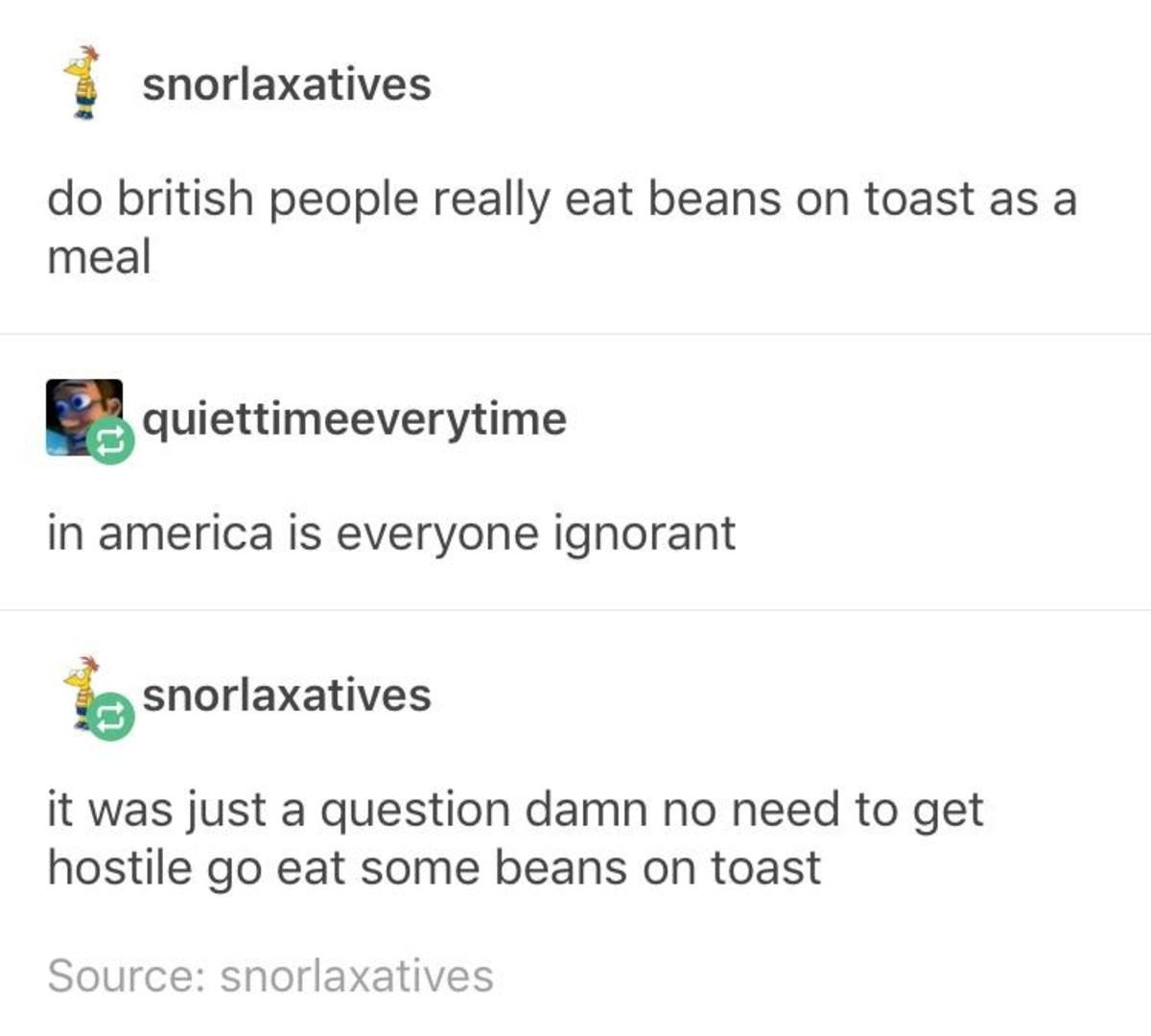 Beans on a toast. .. IVE BEEN WAITING SIX YEARS TO USE THIS
