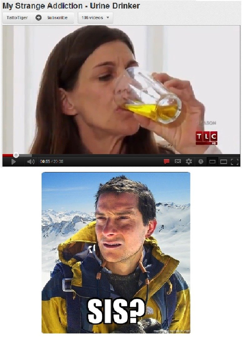 bear grylls sister. first upload. My Strange Addiction - urine Drinker. You made me go on youtube and watch every episode of this show that TLC had on their channel O_O