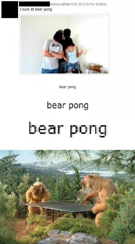 bear pong. desc. scaried a plum Him 2012 to Fhif Emeline. I suck at bear pang been may bear pong bear '