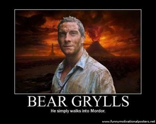 Bear Grylls. Simple, then have an orc lunch, and walk back. The senic route though.. Ita! He sim ply walks into Btard at WWW .1551 . net. He may simply walk into mordor but he has 2 cameramen free climbing a cliff to get a good shot of him doing so