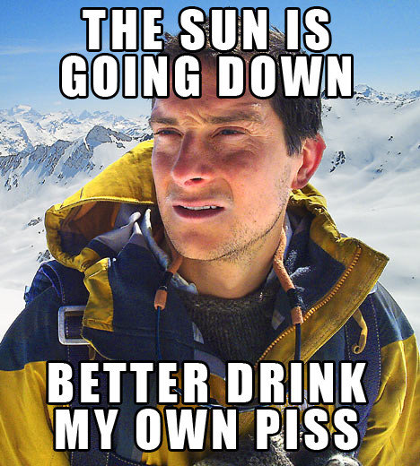 Bear Grylls. He does what he's gotta do... Let's grab a drink guys... I'll bring the elephant !