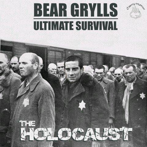 Bear Grylls ultimate survival. amirite?. Gilt Ht»,. Yea Except Survivorman can do it without a Team!