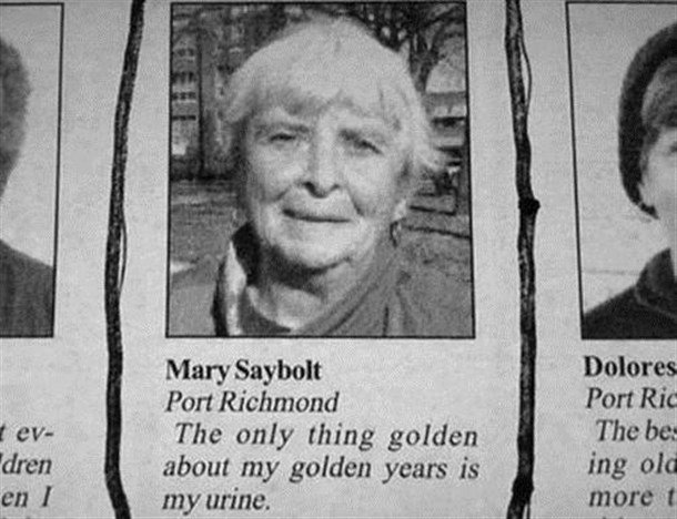 bear grylls's gram gram?. check the tags. Mary Lagbolt Port Richmond tev- The only thing golden dren about my golden years is an I my urine.. Check your dick. Wait, theres nothing there.