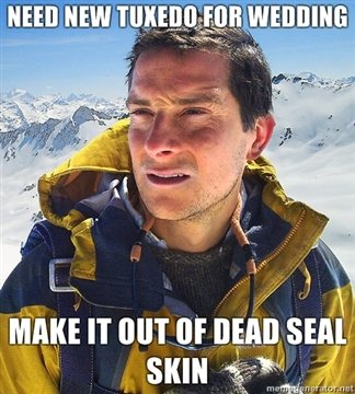Bear Grylls Meme. Just watch the new episode of man vs wild and BOOM this was born. bibidi IT our In new Sun