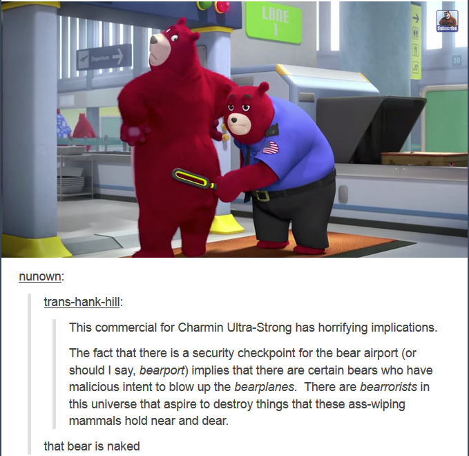Bearly Leagal. Source: tumblr. renown: iterms% Tml' a' This commercial for ', r' i' i' ' ' has horrifying implications. The fact that there is .e.' security che