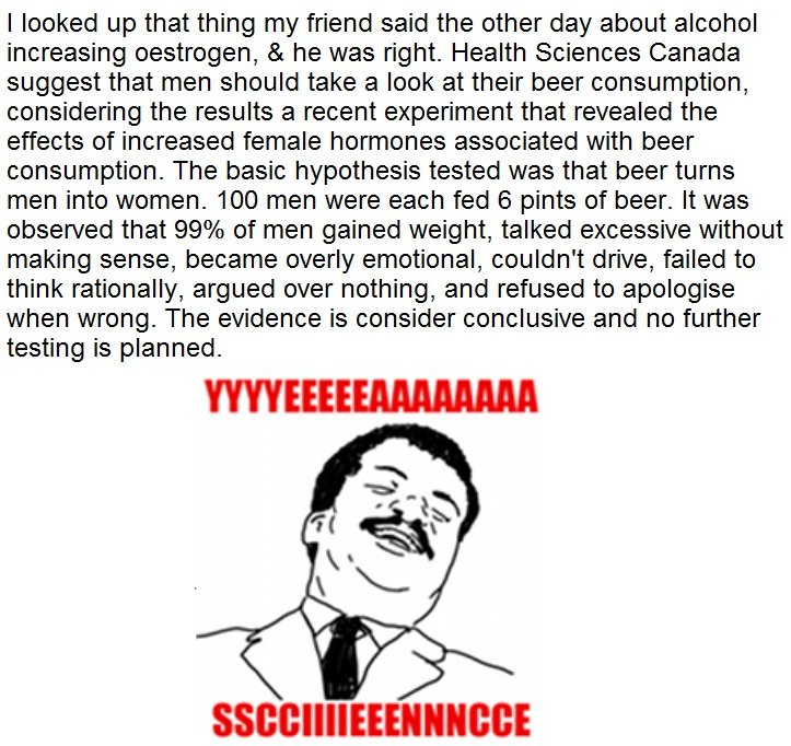 Beer makes men into women!!. Scientifically proven!!. I lacked up that thing my friend said the other day about alcohol increasing , & he was right. Health Scie