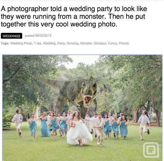 Best wedding ever. the T-rex ate the divorce lawyer. A ' told ' wedding' party to look like they were running from El monster. Then he put together this very co