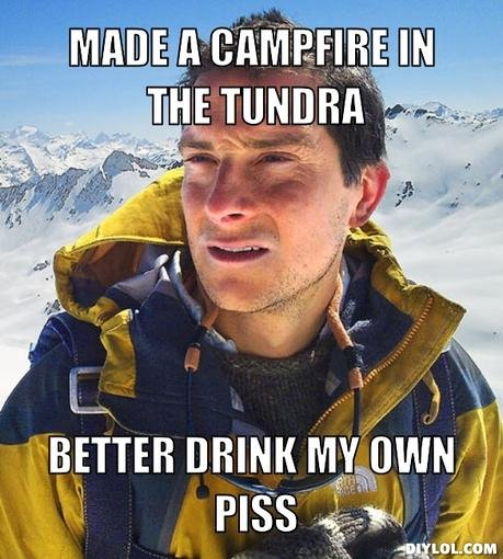 Better drink it. Bear Grylls... You facking nonsenser... OC by fotoply, made at diylol.com Thumb for a OC comp of meme's.. Want to see an OC comic?? Check this out :) http://funnyjun k.com/funny_pictures/2010712/CANNOT+BE+UNSEEN/