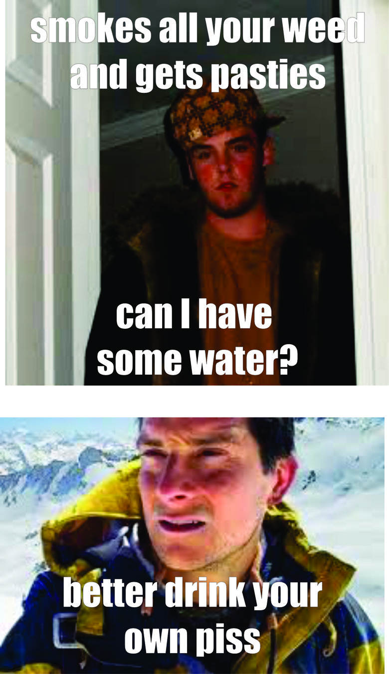 better drink your own piss bro.. 100% OC thought of this while having a smoke..