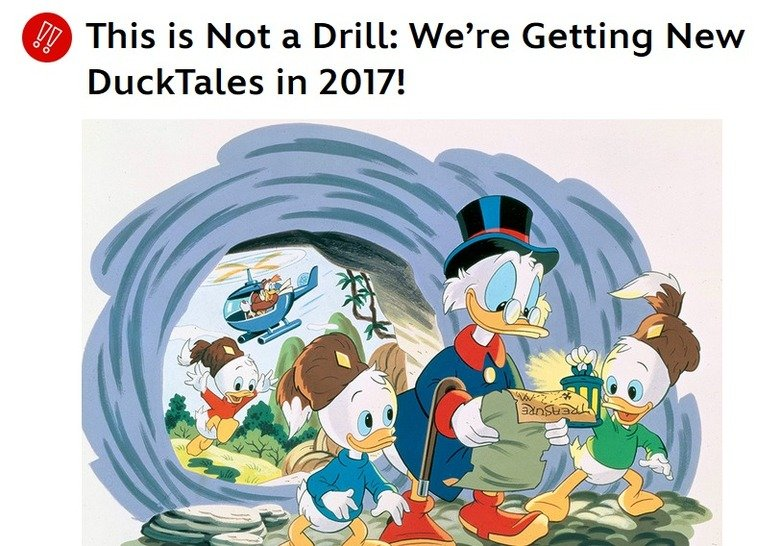 BIG ING NEWS. ITS BACK . lit This is blot a Drill: 1/ ' re Getting New Ducktales in 2017!. How soon should we jump on the bandwagon of hating it compared to the original show?