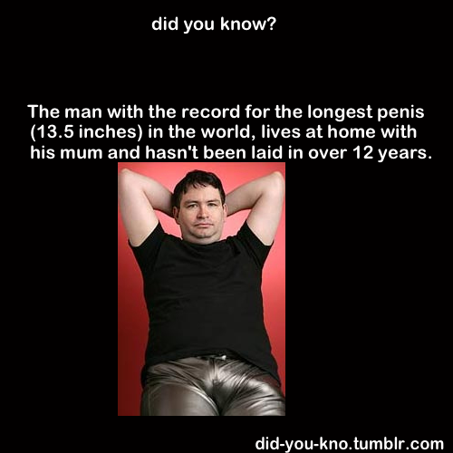 big penis. its been said before, having a huge penis is a bad thing. did yen know? The man with the record for the longest penis 1: 1 3. 5 inches) in the world,