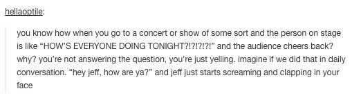 """big tumblr comp. . you know how when you go to a concert or show ct some sort and the person on stage is like """"HOWT EVERYONE DOING ? l? Mi? l"""" and the audience"""
