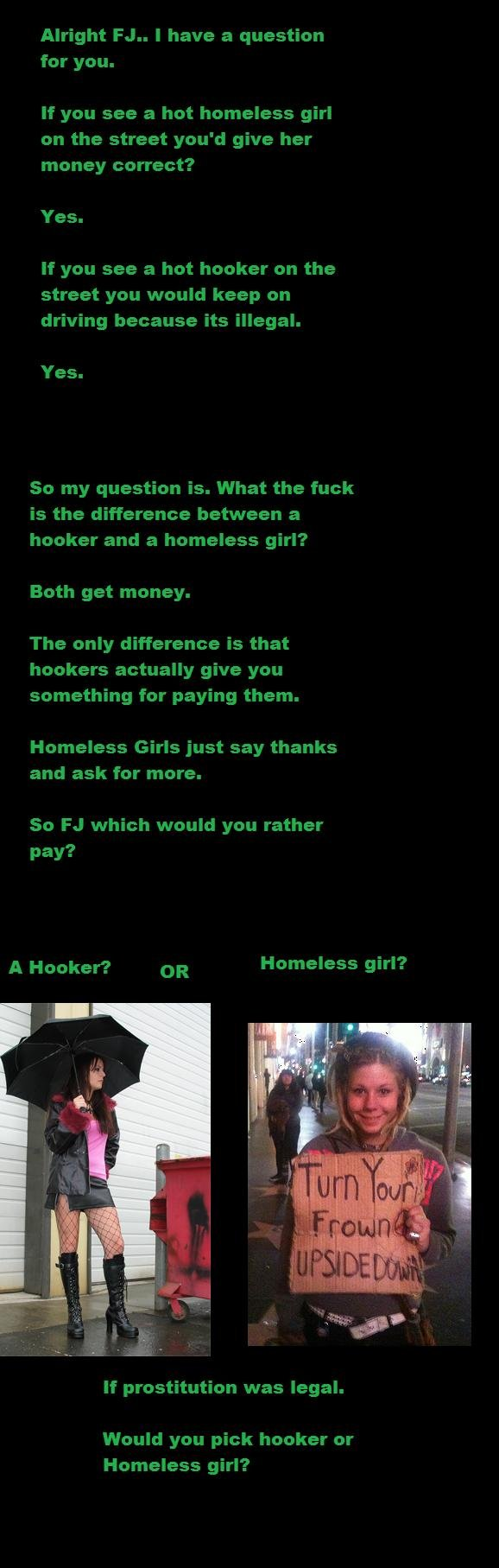 BIG question FJ. Well?.. Homeless girl won't give me aids.