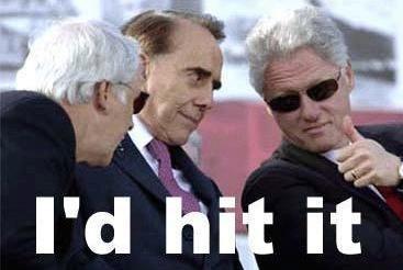 Bill Clinton. I'd Hit that.. so would i