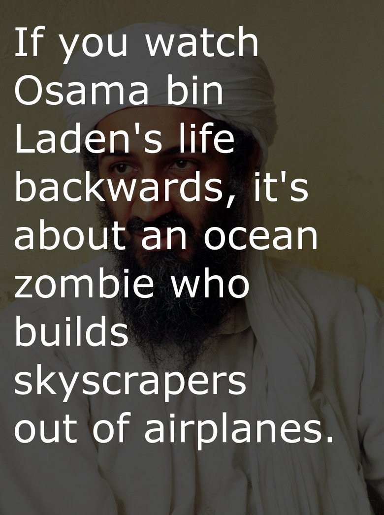 """bin ladin backwards. . Chii; bin life builds scii; ltky' teii; cyr' """" tii; out of airplanes.. Finally something Osama related that made me laugh. It's going to be a dreadful week in FJ since most of the content in the front page is Osama related. But you"""