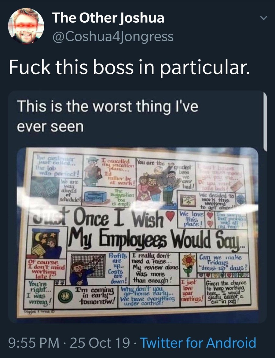 """biss. .. """"Why aren't my workers kissing my ass and putting the ground i walk on on display in a museum?"""" """"I know! i'll put together a neat little display"""