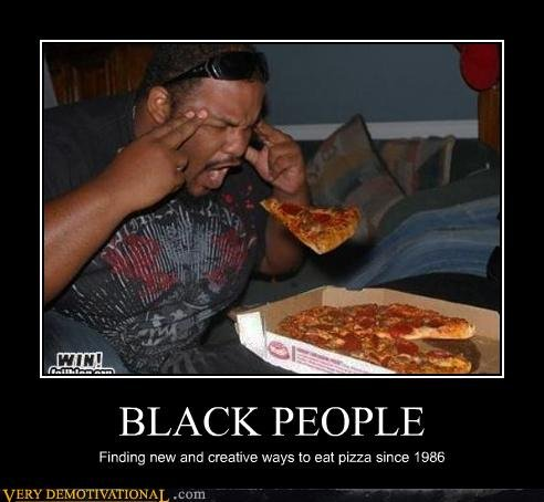 """black people. . BLACK PEOPLE I ' typng new we creative was to at pizza Elf' -SE """"986. They can't even obey the laws of physics"""