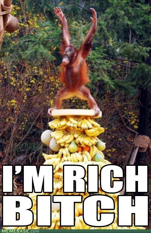 I'm rich. From memebase, but funny.. MEMEBASE, cram .. i think he's just bananas