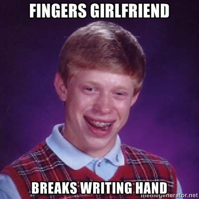 BLB strikes again. Bad luck brian.. Is.. is that really a bad thing? I mean, , at least we know he got the job done. Also, he's got a girlfriend. That's pretty good for him, also, I cant say that'