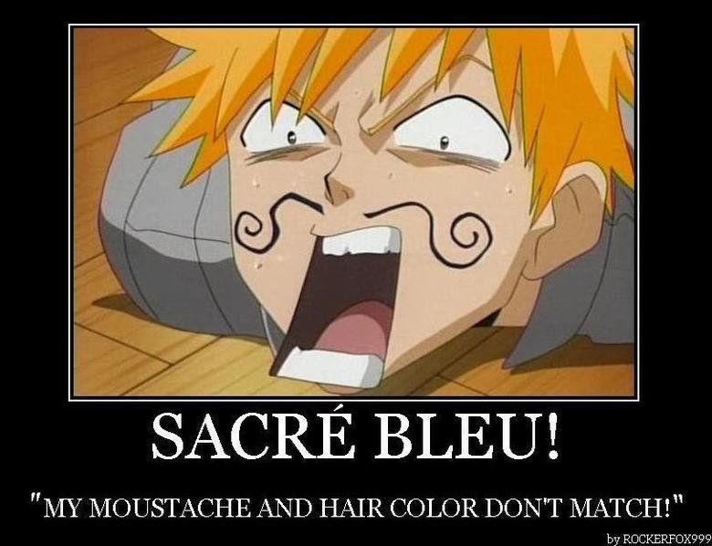 Bleach. . MY MOUSTACHE AND HAIR COLOR DON' T MATCH!. Is that better, Baron?