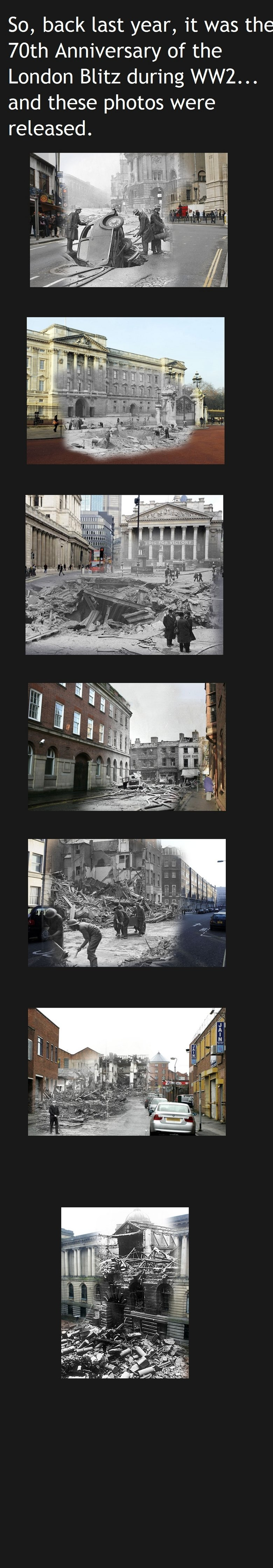 Blitz to modern. I hope you guys found this interesting... So, back last year, it was the 70th Anniversary of the London Blitz during WWY... and these photos we