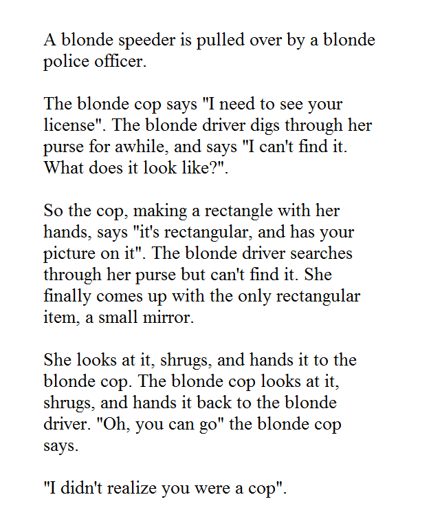 """Blonde cop. i am going to try this. A blonde speeder is pulled over by a blonde police officer. The blonde cop says """"I need to see your license"""". The blonde dri"""