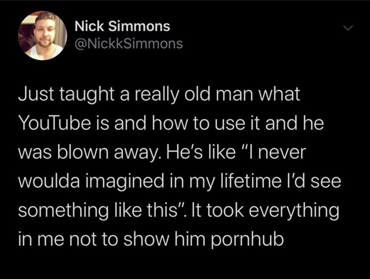 Blow His Mind. .. Hfw you show him porn hub and later he sees some cool stuff over there.