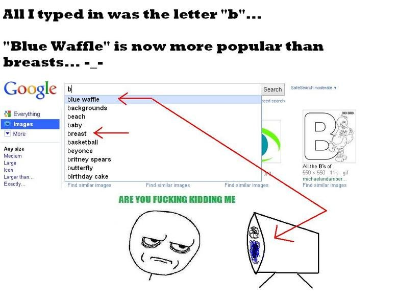 """Blue Waffle is more popular. NOT a repost... I made this myself. All I typed in was the letter """"h""""... Blue """" is new more popular than Google . bl . Search l Saf"""